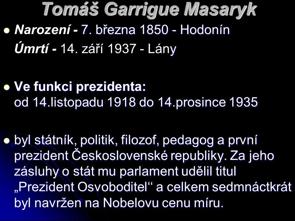 Tomáš Garrigue Masaryk - 7. března 1850 - Hodonín Narození - 7.