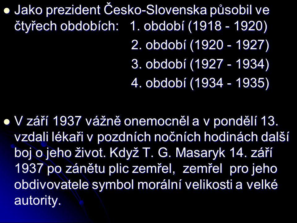 Jako prezident Česko-Slovenska působil ve čtyřech obdobích: 1.