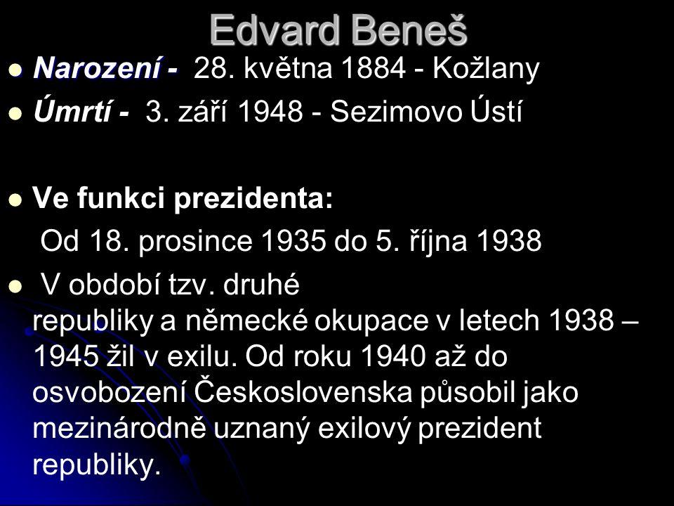 Edvard Beneš Narození - Narození - 28. května 1884 - Kožlany Úmrtí - 3.