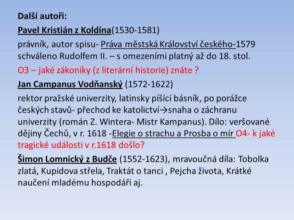 Další autoři: Pavel Kristián z Koldína(1530-1581) právník, autor spisu- Práva městská Království českého-1579 schváleno Rudolfem II. – s omezeními pla