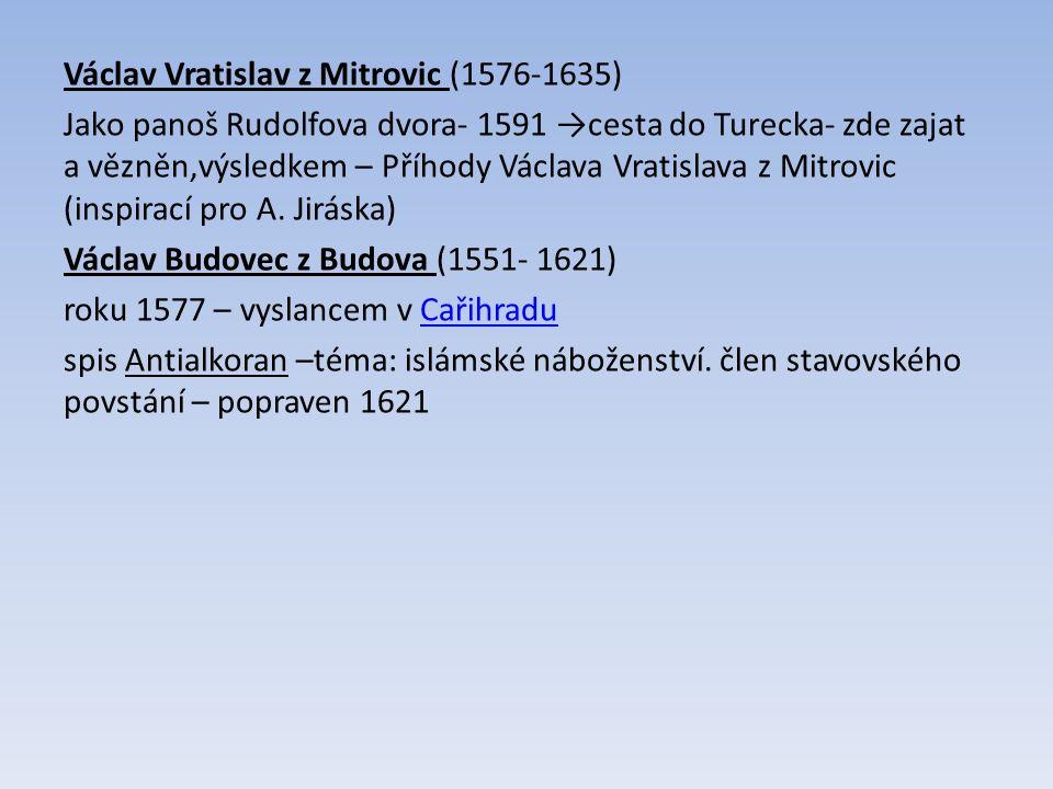 Václav Vratislav z Mitrovic (1576-1635) Jako panoš Rudolfova dvora- 1591 →cesta do Turecka- zde zajat a vězněn,výsledkem – Příhody Václava Vratislava z Mitrovic (inspirací pro A.