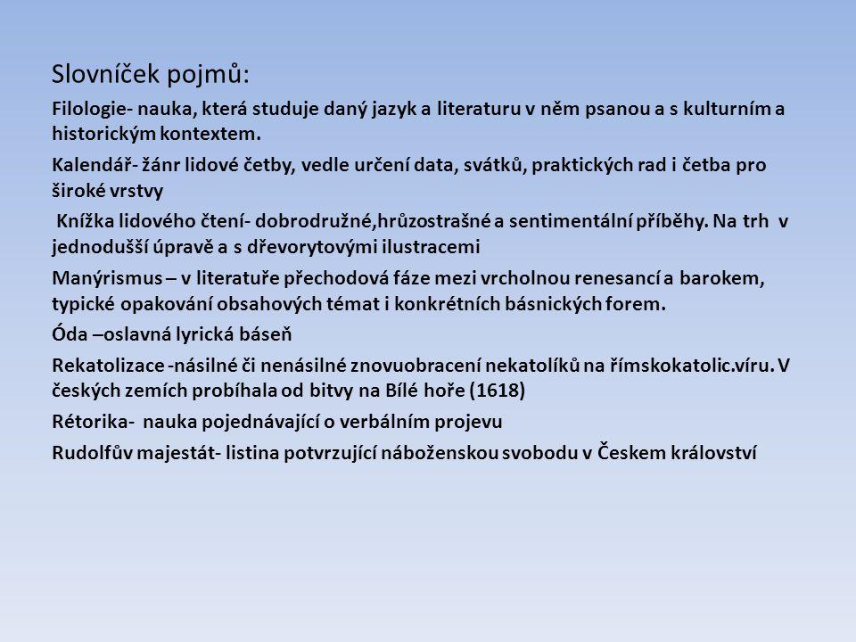 Slovníček pojmů: Filologie- nauka, která studuje daný jazyk a literaturu v něm psanou a s kulturním a historickým kontextem. Kalendář- žánr lidové čet
