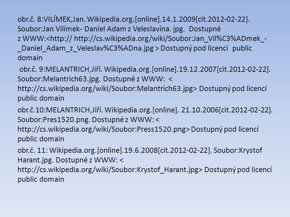 obr.č. 8:VILÍMEK,Jan. Wikipedia.org.[online].14.1.2009[cit.2012-02-22]. Soubor:Jan Vilímek- Daniel Adam z Veleslavína. jpg. Dostupné z WWW: Dostupný p