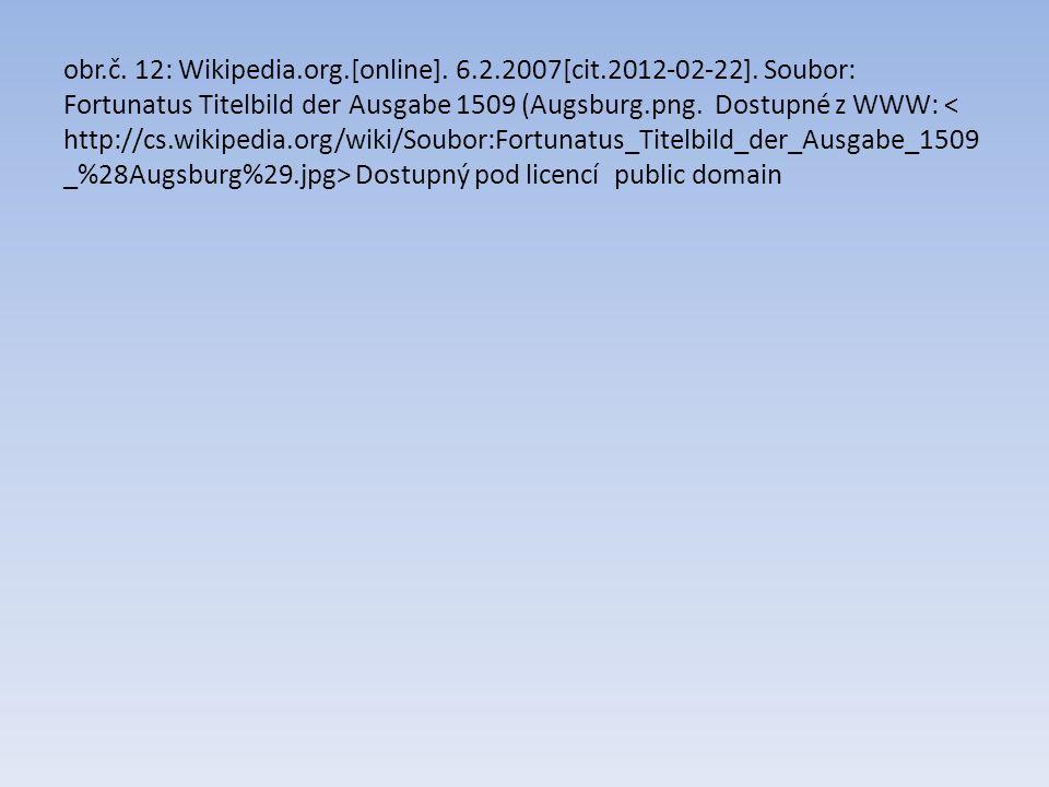 obr.č. 12: Wikipedia.org.[online]. 6.2.2007[cit.2012-02-22]. Soubor: Fortunatus Titelbild der Ausgabe 1509 (Augsburg.png. Dostupné z WWW: Dostupný pod