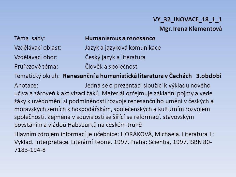 VY_32_INOVACE_18_1_1 Mgr. Irena Klementová Téma sady: Humanismus a renesance Vzdělávací oblast: Jazyk a jazyková komunikace Vzdělávací obor:Český jazy