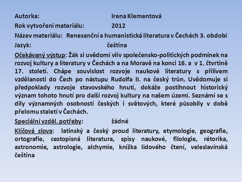 Autorka:Irena Klementová Rok vytvoření materiálu: 2012 Název materiálu: Renesanční a humanistická literatura v Čechách 3. období Jazyk: čeština Očekáv