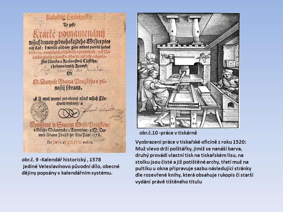 obr.č. 9 -Kalendář historický, 1578 jediné Veleslavínovo původní dílo, obecné dějiny popsány v kalendářním systému. Vyobrazení práce v tiskařské oficí