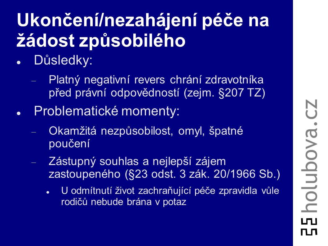Ukončení/nezahájení péče na žádost způsobilého Důsledky:  Platný negativní revers chrání zdravotníka před právní odpovědností (zejm. §207 TZ) Problem