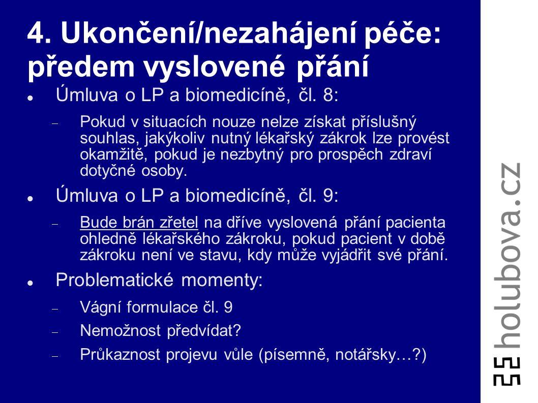 4. Ukončení/nezahájení péče: předem vyslovené přání Úmluva o LP a biomedicíně, čl. 8:  Pokud v situacích nouze nelze získat příslušný souhlas, jakýko