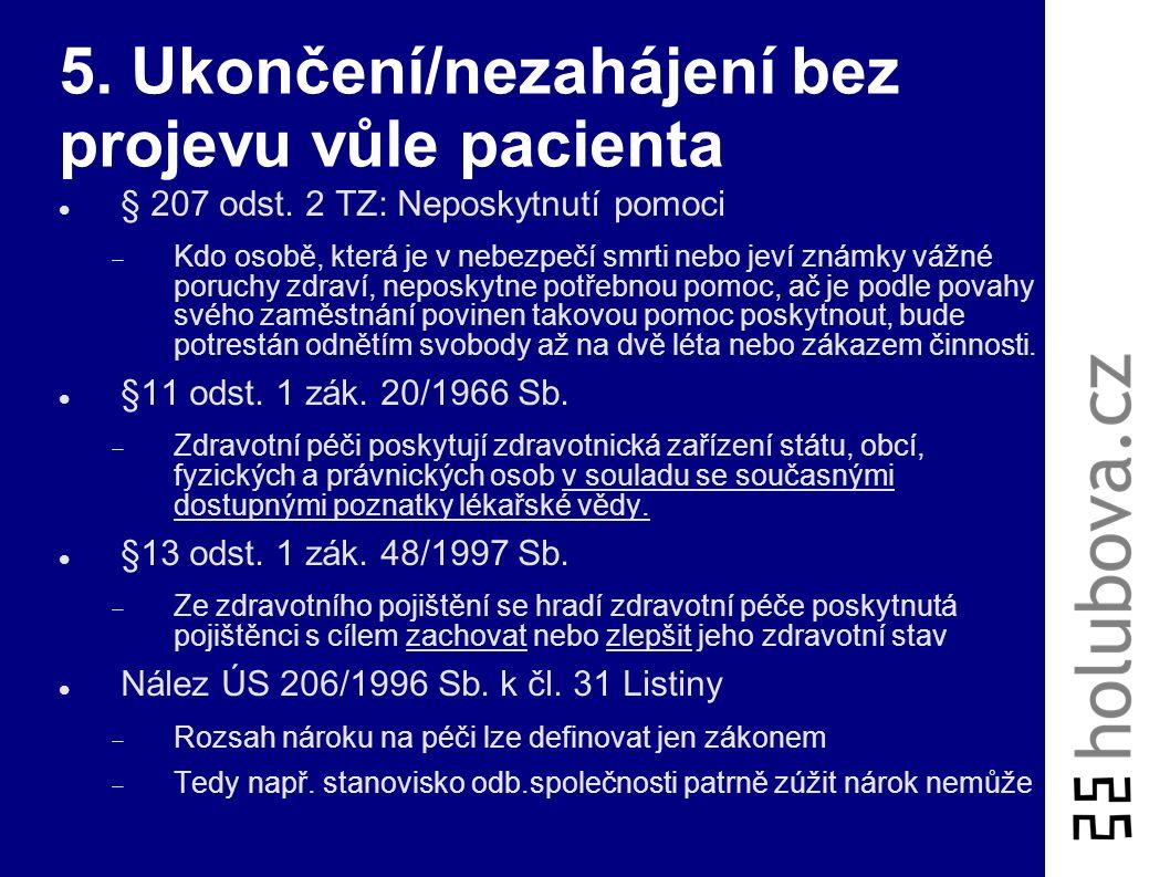 5. Ukončení/nezahájení bez projevu vůle pacienta § 207 odst. 2 TZ: Neposkytnutí pomoci  Kdo osobě, která je v nebezpečí smrti nebo jeví známky vážné