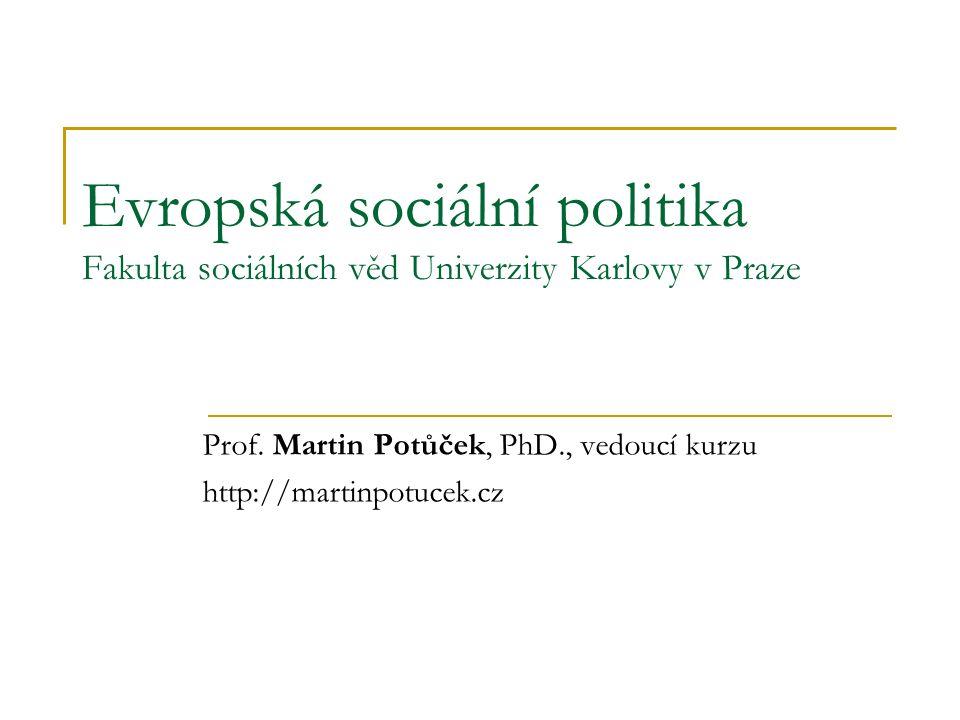 Evropská sociální politika Fakulta sociálních věd Univerzity Karlovy v Praze Prof.