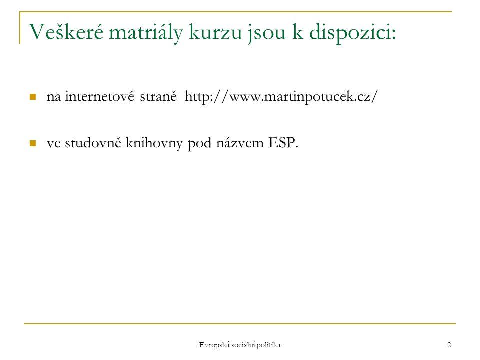 Evropská sociální politika 2 na internetové straně http://www.martinpotucek.cz/ ve studovně knihovny pod názvem ESP.