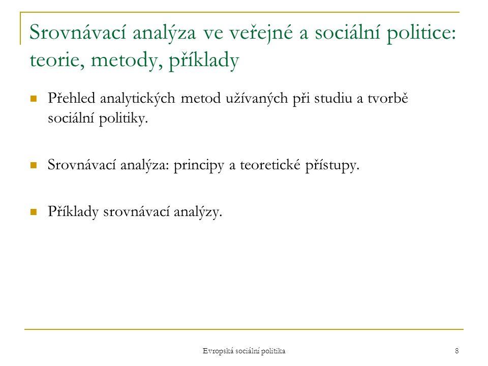 Evropská sociální politika 8 Srovnávací analýza ve veřejné a sociální politice: teorie, metody, příklady Přehled analytických metod užívaných při studiu a tvorbě sociální politiky.