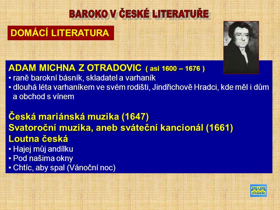 ADAM MICHNA Z OTRADOVIC ( asi 1600 – 1676) ADAM MICHNA Z OTRADOVIC ( asi 1600 – 1676 ) raně barokní básník, skladatel a varhaník dlouhá léta varhaníke