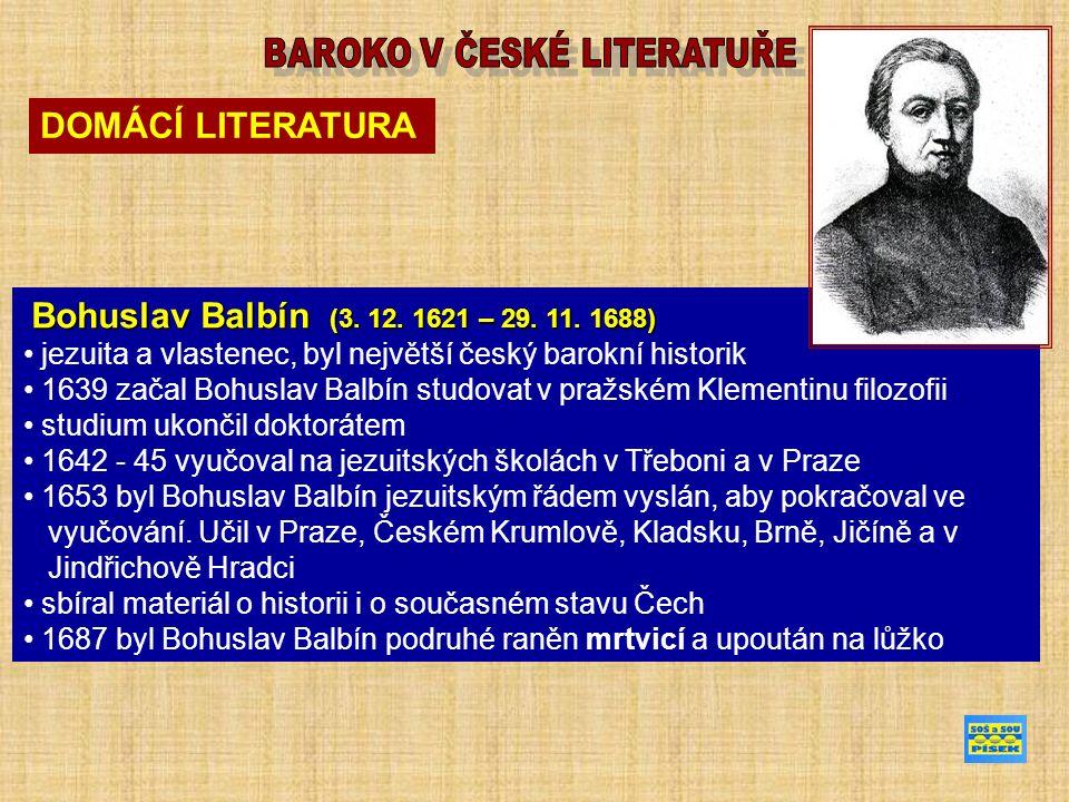 DOMÁCÍ LITERATURA Bohuslav Balbín (3. 12. 1621 – 29.