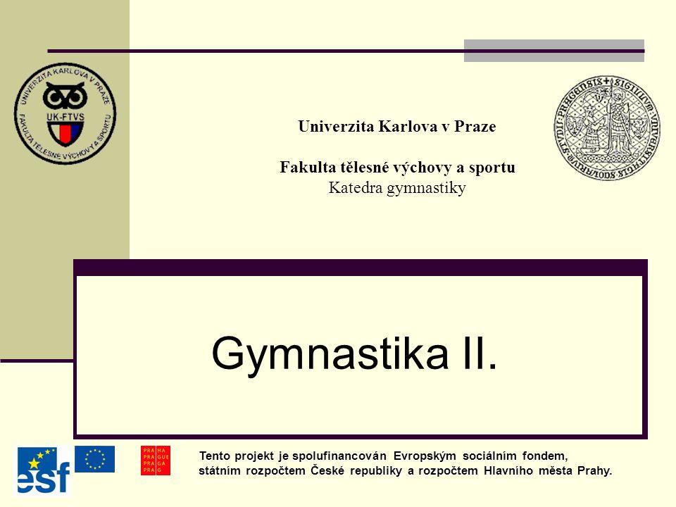 Univerzita Karlova v Praze Fakulta tělesné výchovy a sportu Katedra gymnastiky Gymnastika II. Tento projekt je spolufinancován Evropským sociálním fon