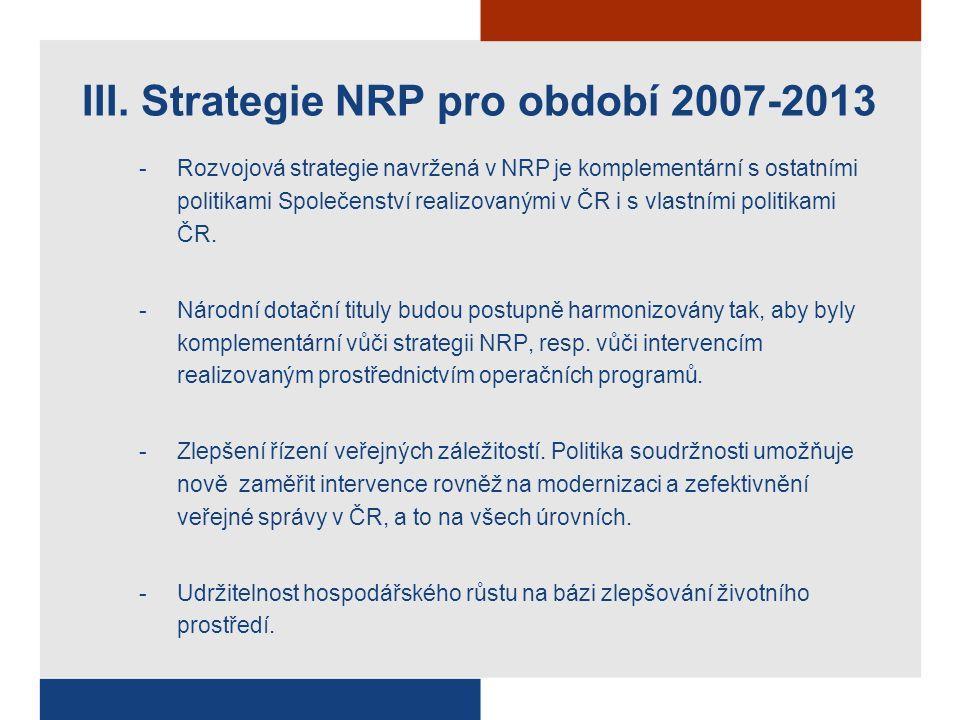-Rozvojová strategie navržená v NRP je komplementární s ostatními politikami Společenství realizovanými v ČR i s vlastními politikami ČR.
