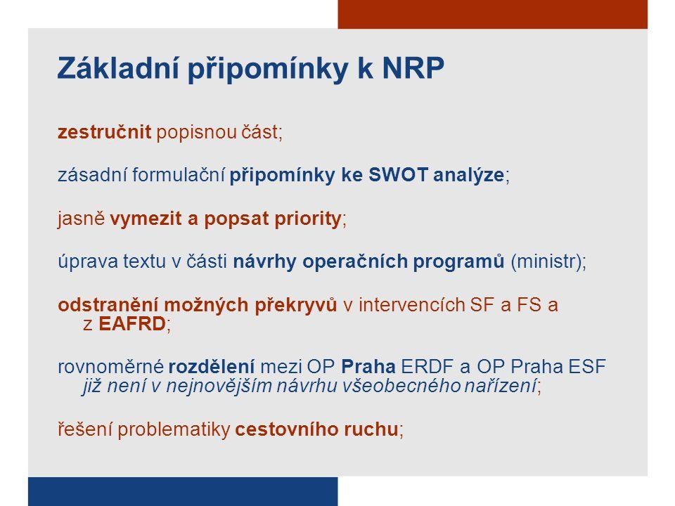 Základní připomínky k NRP zestručnit popisnou část; zásadní formulační připomínky ke SWOT analýze; jasně vymezit a popsat priority; úprava textu v části návrhy operačních programů (ministr); odstranění možných překryvů v intervencích SF a FS a z EAFRD; rovnoměrné rozdělení mezi OP Praha ERDF a OP Praha ESF již není v nejnovějším návrhu všeobecného nařízení; řešení problematiky cestovního ruchu;
