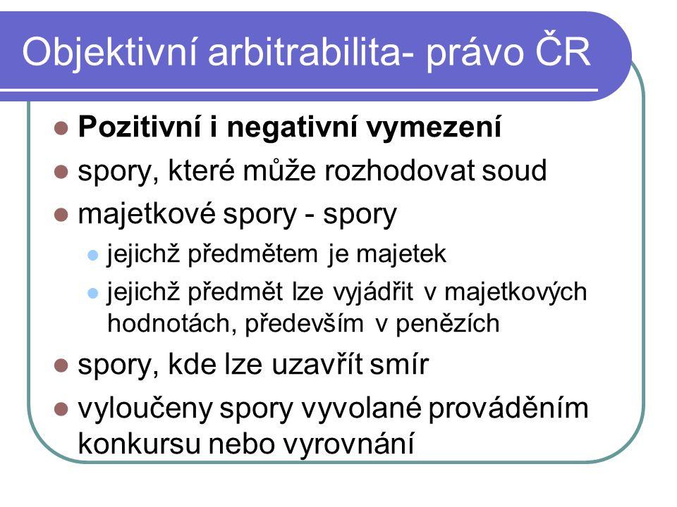 Objektivní arbitrabilita- právo ČR Pozitivní i negativní vymezení spory, které může rozhodovat soud majetkové spory - spory jejichž předmětem je majet