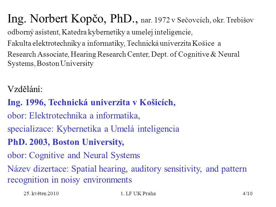 25. květen 20101. LF UK Praha4/10 Ing. Norbert Kopčo, PhD., nar.