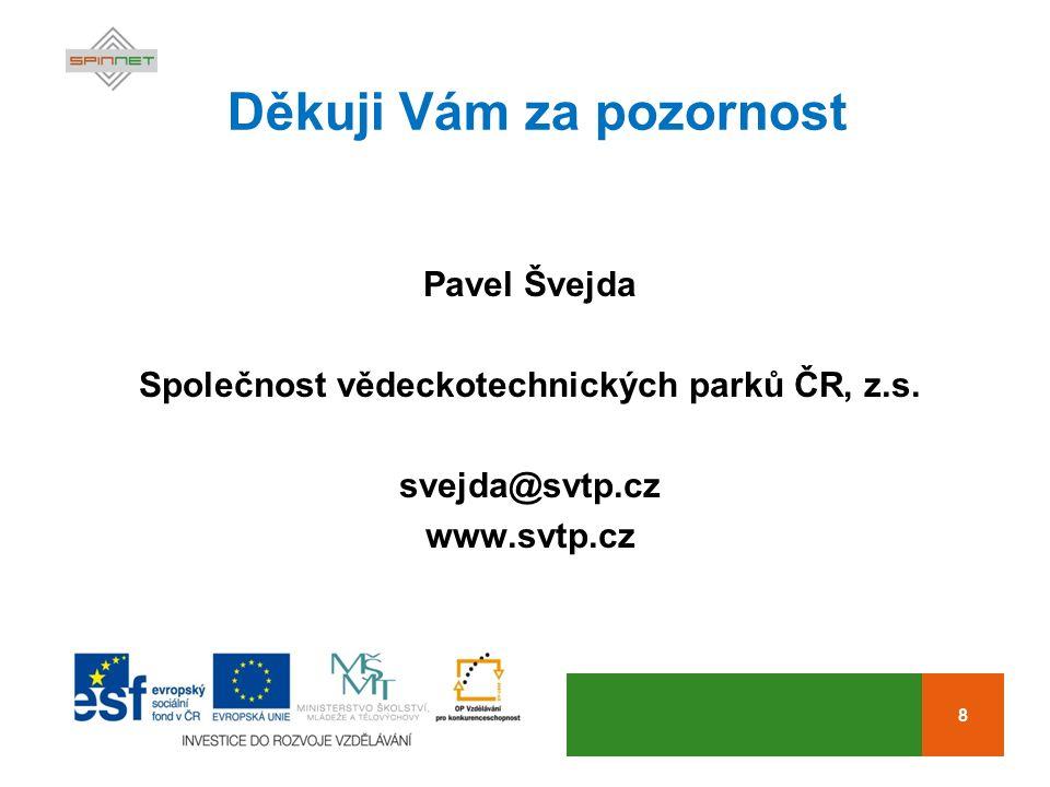 8 Děkuji Vám za pozornost Pavel Švejda Společnost vědeckotechnických parků ČR, z.s.