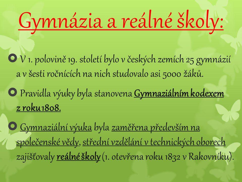 Gymnázia a reálné školy:  V 1. polovině 19. století bylo v českých zemích 25 gymnázií a v šesti ročnících na nich studovalo asi 5000 žáků.  Pravidla