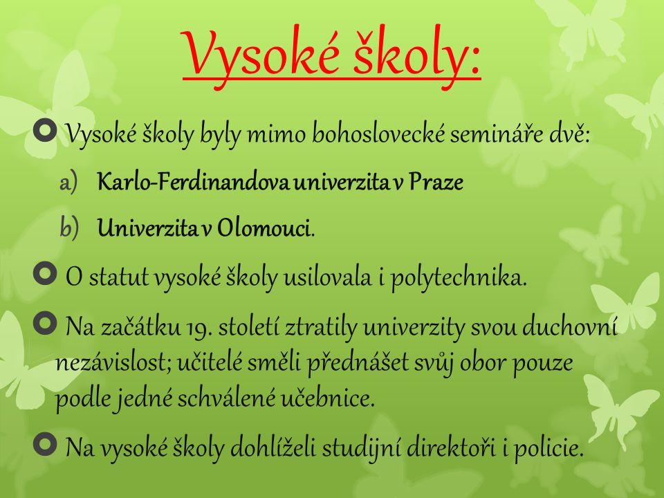 Vysoké školy:  Vysoké školy byly mimo bohoslovecké semináře dvě: a)Karlo-Ferdinandova univerzita v Praze b)Univerzita v Olomouci.