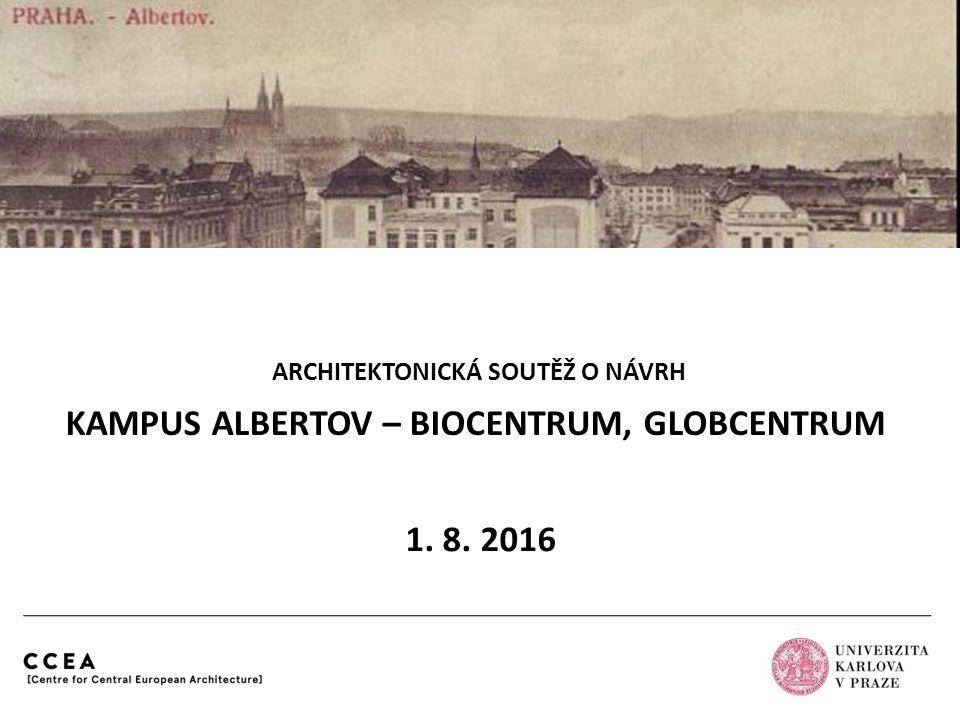 KAMPUS ALBERTOV – BIOCENTRUM, GLOBCENTRUM ARCHITEKTONICKÁ SOUTĚŽ O NÁVRH 1. 8. 2016