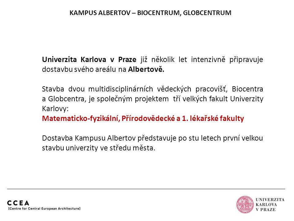 KAMPUS ALBERTOV – BIOCENTRUM, GLOBCENTRUM Univerzita Karlova v Praze již několik let intenzivně připravuje dostavbu svého areálu na Albertově. Stavba