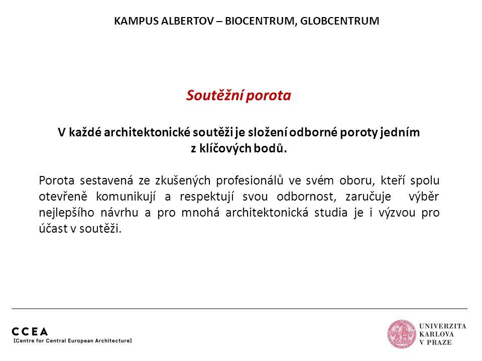 KAMPUS ALBERTOV – BIOCENTRUM, GLOBCENTRUM Soutěžní porota V každé architektonické soutěži je složení odborné poroty jedním z klíčových bodů. Porota se