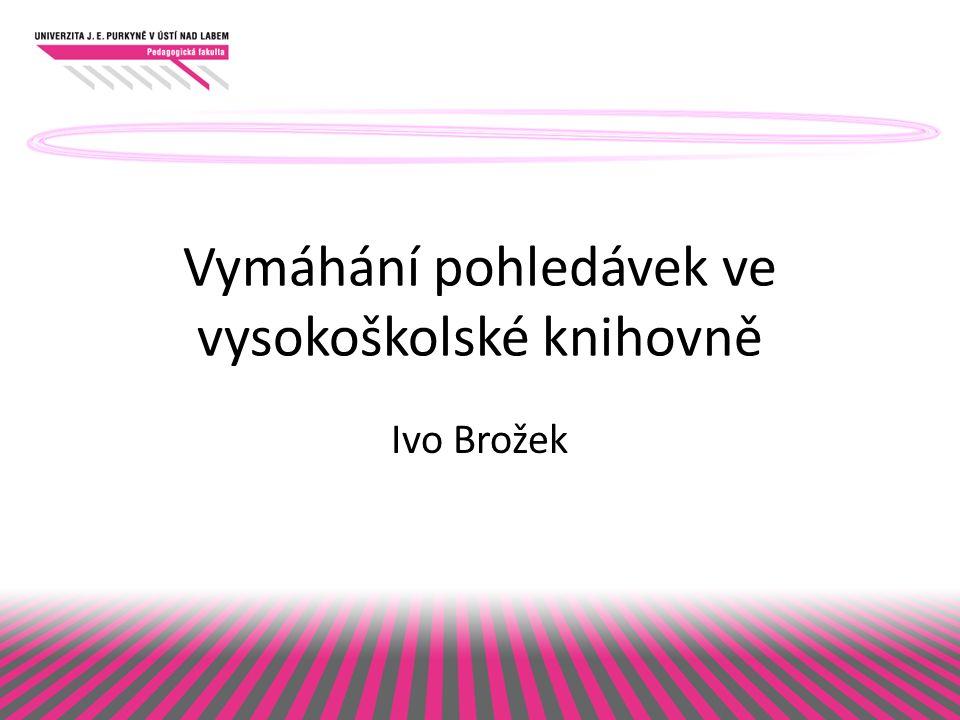 Vymáhání pohledávek ve vysokoškolské knihovně Ivo Brožek