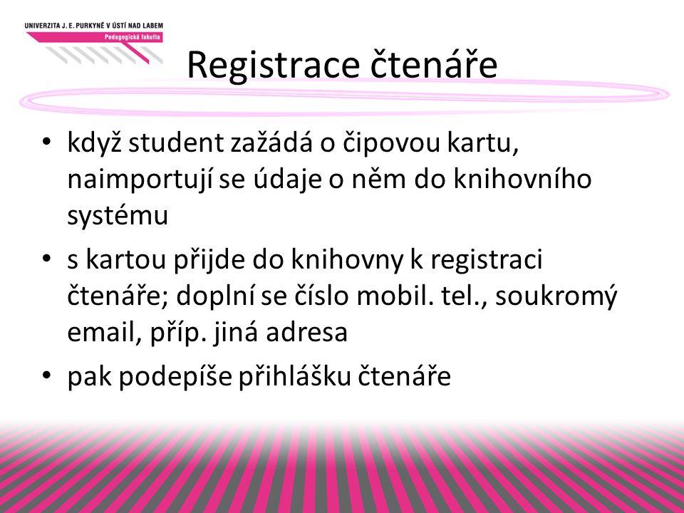 Registrace čtenáře když student zažádá o čipovou kartu, naimportují se údaje o něm do knihovního systému s kartou přijde do knihovny k registraci čtenáře; doplní se číslo mobil.