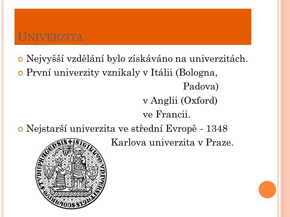 U NIVERZITA Nejvyšší vzdělání bylo získáváno na univerzitách.