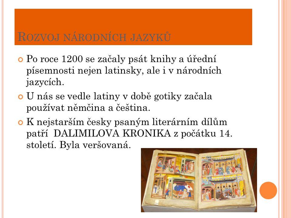 R OZVOJ NÁRODNÍCH JAZYKŮ Po roce 1200 se začaly psát knihy a úřední písemnosti nejen latinsky, ale i v národních jazycích.