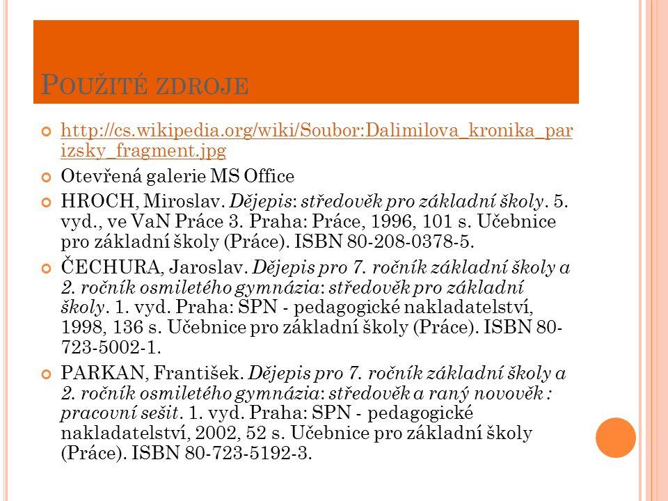 P OUŽITÉ ZDROJE http://cs.wikipedia.org/wiki/Soubor:Dalimilova_kronika_par izsky_fragment.jpg Otevřená galerie MS Office HROCH, Miroslav.