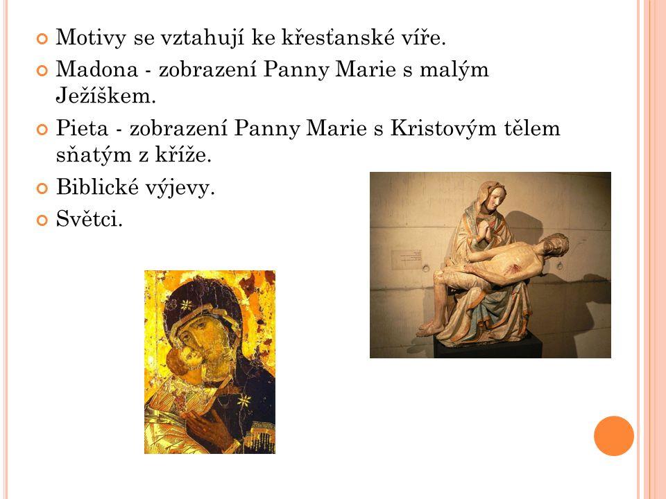Motivy se vztahují ke křesťanské víře. Madona - zobrazení Panny Marie s malým Ježíškem.