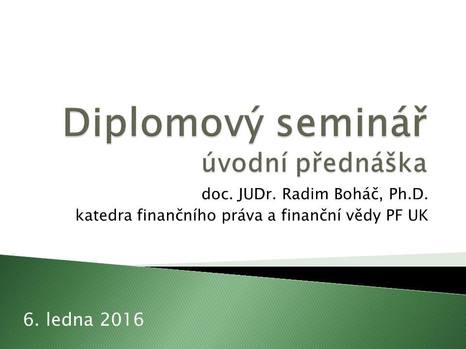 doc. JUDr. Radim Boháč, Ph.D. katedra finančního práva a finanční vědy PF UK 6. ledna 2016