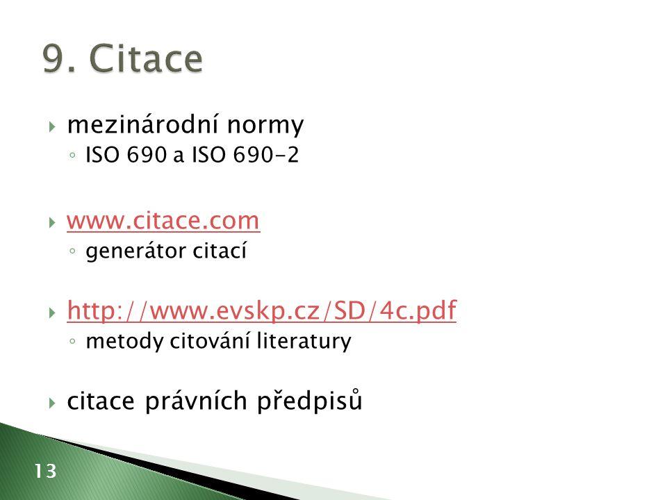  mezinárodní normy ◦ ISO 690 a ISO 690-2  www.citace.com www.citace.com ◦ generátor citací  http://www.evskp.cz/SD/4c.pdf http://www.evskp.cz/SD/4c.pdf ◦ metody citování literatury  citace právních předpisů 13