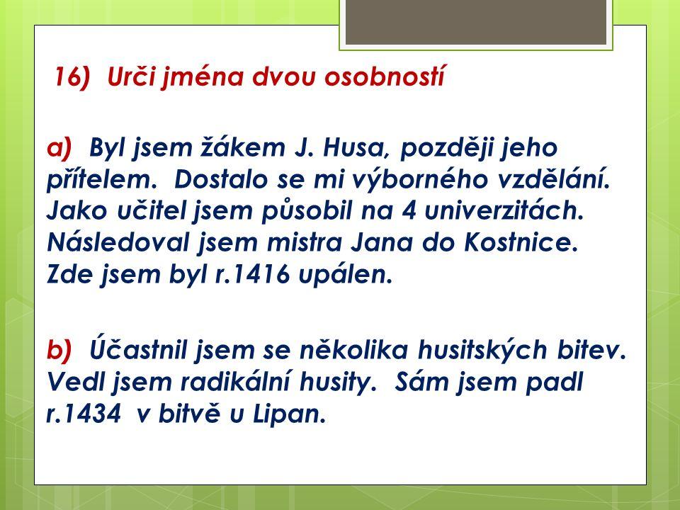 16) Urči jména dvou osobností a) Byl jsem žákem J.