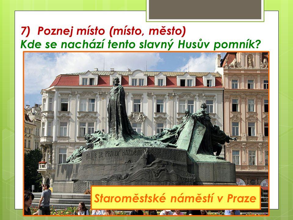 7) Poznej místo (místo, město) Kde se nachází tento slavný Husův pomník.