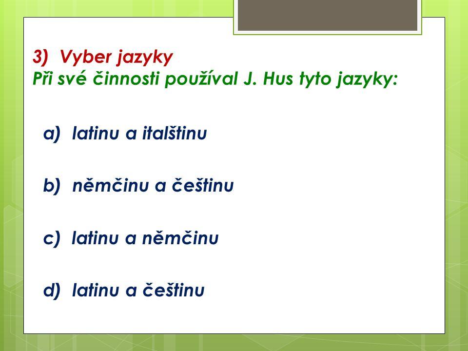 3) Vyber jazyky Při své činnosti používal J.