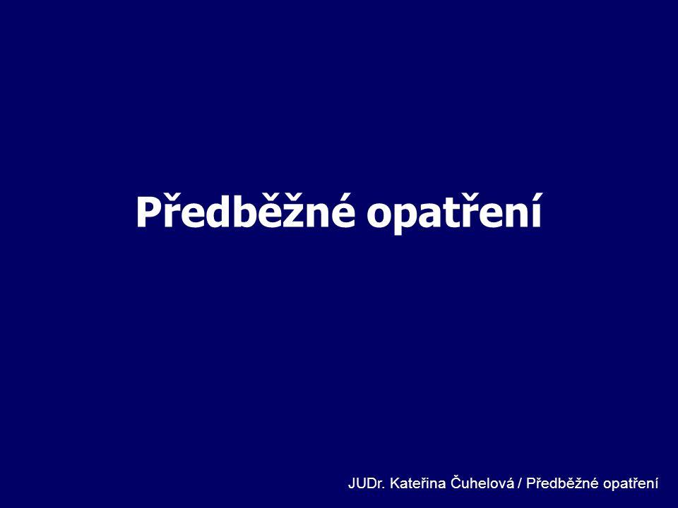 Předběžné opatření JUDr. Kateřina Čuhelová / Předběžné opatření