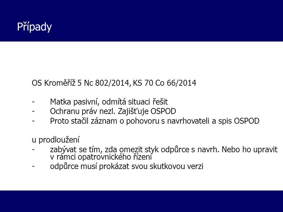 Případy OS Kroměříž 5 Nc 802/2014, KS 70 Co 66/2014 -Matka pasivní, odmítá situaci řešit -Ochranu práv nezl. Zajišťuje OSPOD -Proto stačil záznam o po