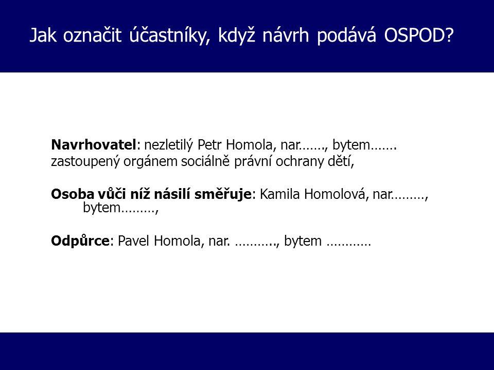 Jak označit účastníky, když návrh podává OSPOD? Navrhovatel: nezletilý Petr Homola, nar……., bytem……. zastoupený orgánem sociálně právní ochrany dětí,