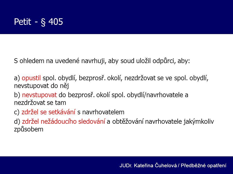 Petit - § 405 S ohledem na uvedené navrhuji, aby soud uložil odpůrci, aby: a) opustil spol. obydlí, bezprosř. okolí, nezdržovat se ve spol. obydlí, ne