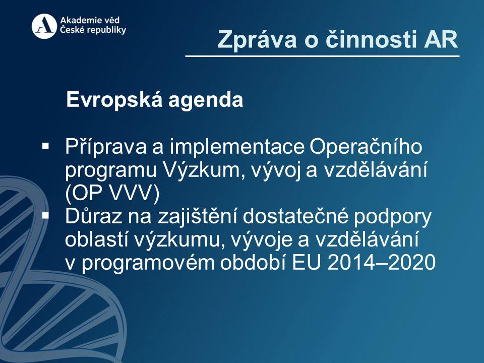 Evropská agenda  Příprava a implementace Operačního programu Výzkum, vývoj a vzdělávání (OP VVV)  Důraz na zajištění dostatečné podpory oblastí výzkumu, vývoje a vzdělávání v programovém období EU 2014–2020 Zpráva o činnosti AR