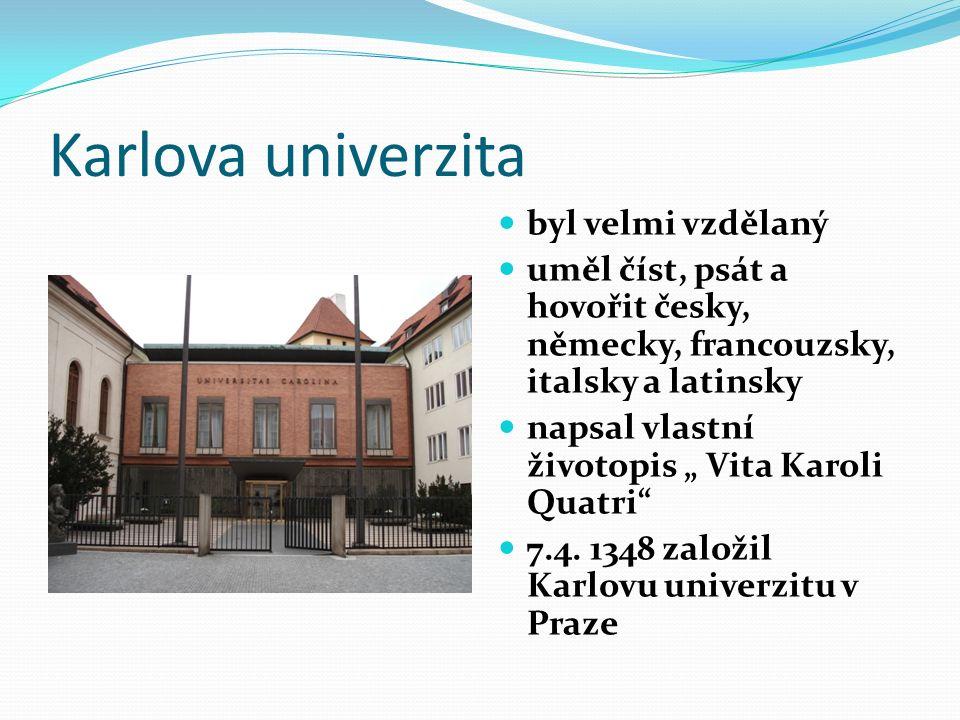 """Karlova univerzita byl velmi vzdělaný uměl číst, psát a hovořit česky, německy, francouzsky, italsky a latinsky napsal vlastní životopis """" Vita Karoli"""