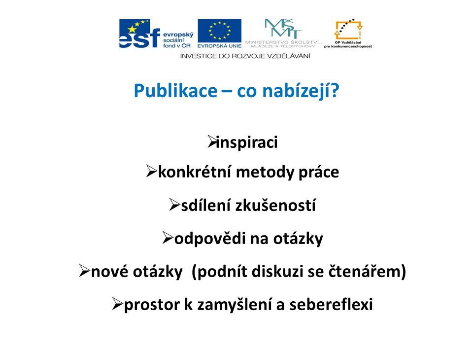 Publikace – co nabízejí?  inspiraci  konkrétní metody práce  sdílení zkušeností  odpovědi na otázky  nové otázky (podnít diskuzi se čtenářem)  p