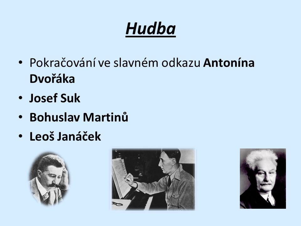 Hudba Pokračování ve slavném odkazu Antonína Dvořáka Josef Suk Bohuslav Martinů Leoš Janáček