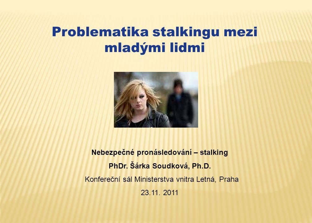 Problematika stalkingu mezi mladými lidmi Nebezpečné pronásledování – stalking PhDr.